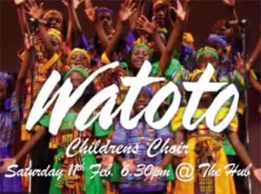 Watoto Children's Choir Saturday 11 February 6.30pm at The Hub